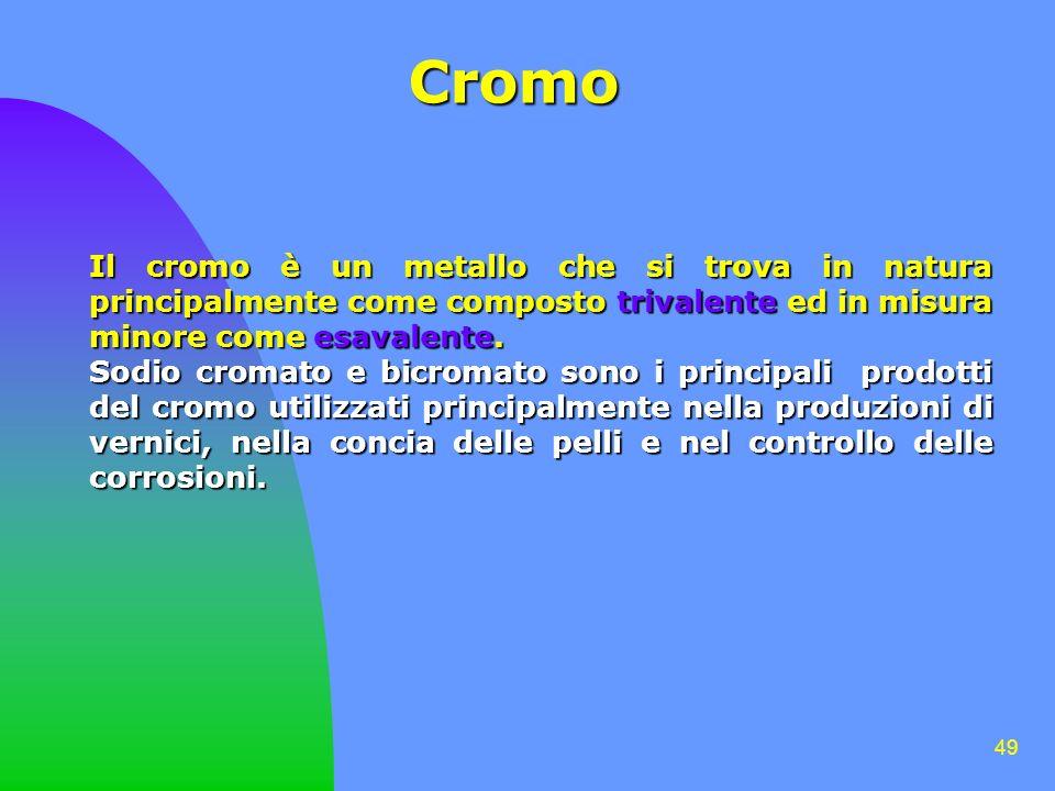 Cromo Il cromo è un metallo che si trova in natura principalmente come composto trivalente ed in misura minore come esavalente.