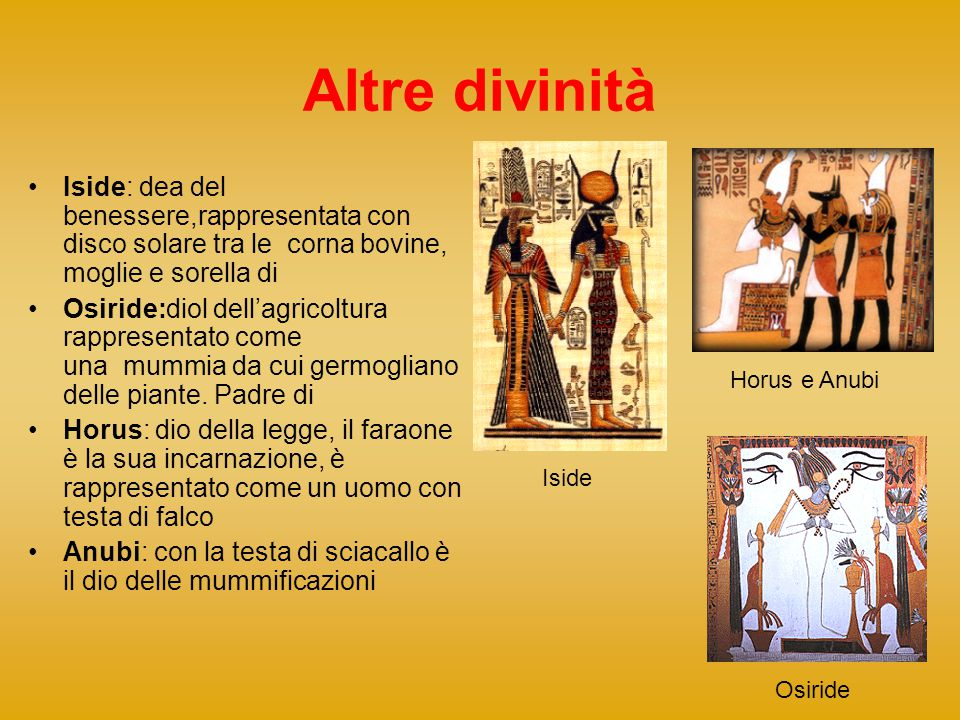 Altre divinità Iside: dea del benessere,rappresentata con disco solare tra le corna bovine, moglie e sorella di.