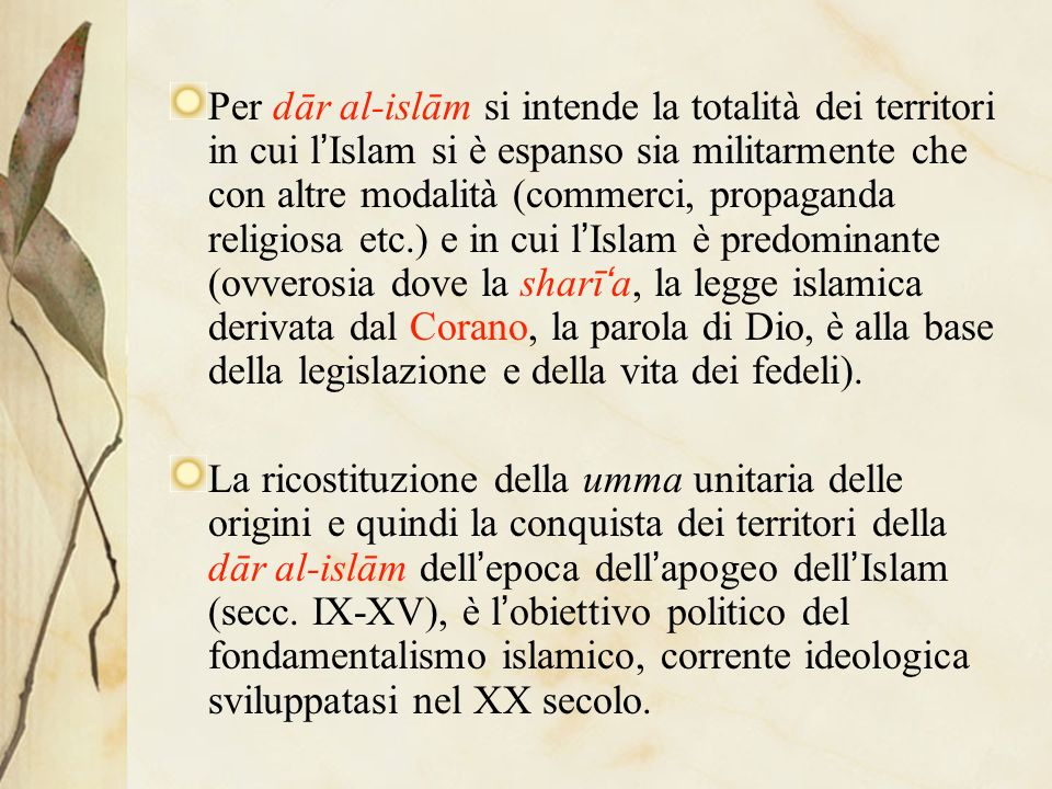 Per dār al-islām si intende la totalità dei territori in cui l'Islam si è espanso sia militarmente che con altre modalità (commerci, propaganda religiosa etc.) e in cui l'Islam è predominante (ovverosia dove la sharī'a, la legge islamica derivata dal Corano, la parola di Dio, è alla base della legislazione e della vita dei fedeli).