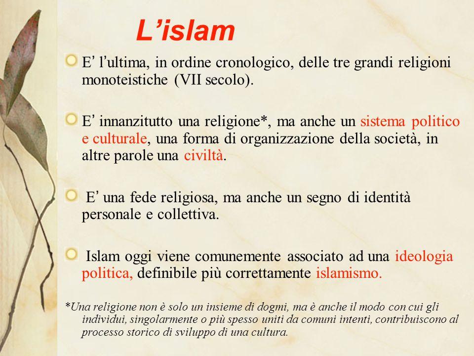 L'islamE' l'ultima, in ordine cronologico, delle tre grandi religioni monoteistiche (VII secolo).