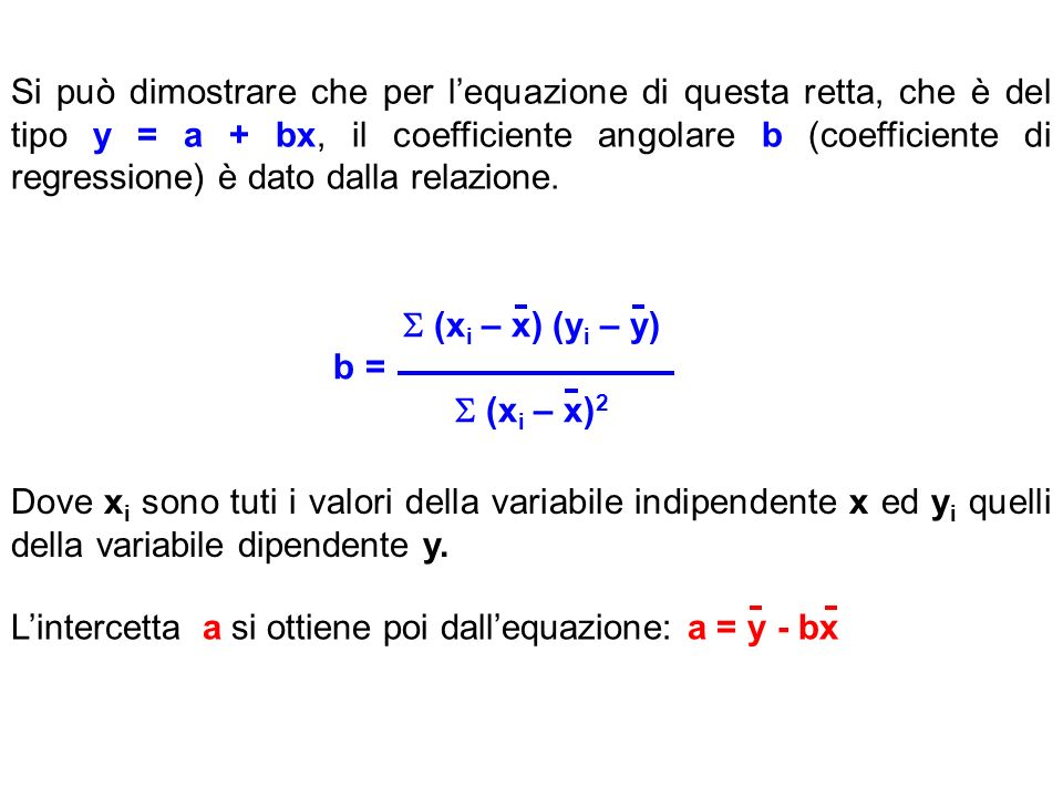 Si può dimostrare che per l'equazione di questa retta, che è del tipo y = a + bx, il coefficiente angolare b (coefficiente di regressione) è dato dalla relazione.
