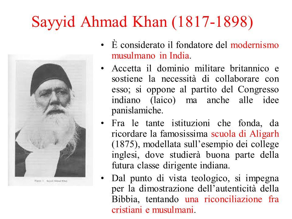 Sayyid Ahmad Khan (1817-1898) È considerato il fondatore del modernismo musulmano in India.