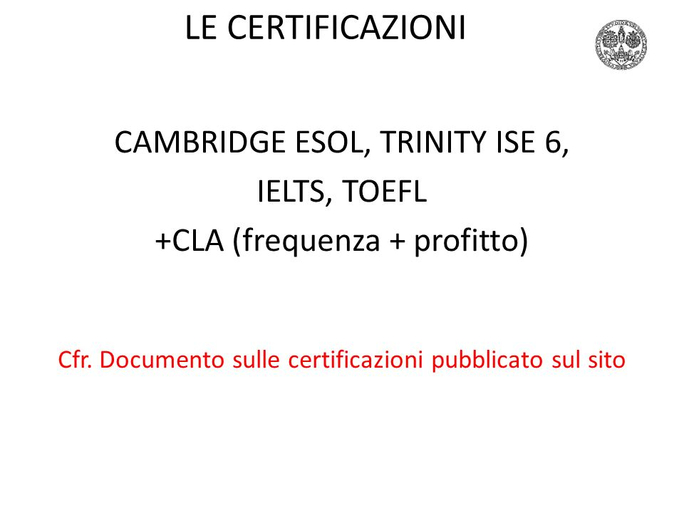 LE CERTIFICAZIONI CAMBRIDGE ESOL, TRINITY ISE 6, IELTS, TOEFL