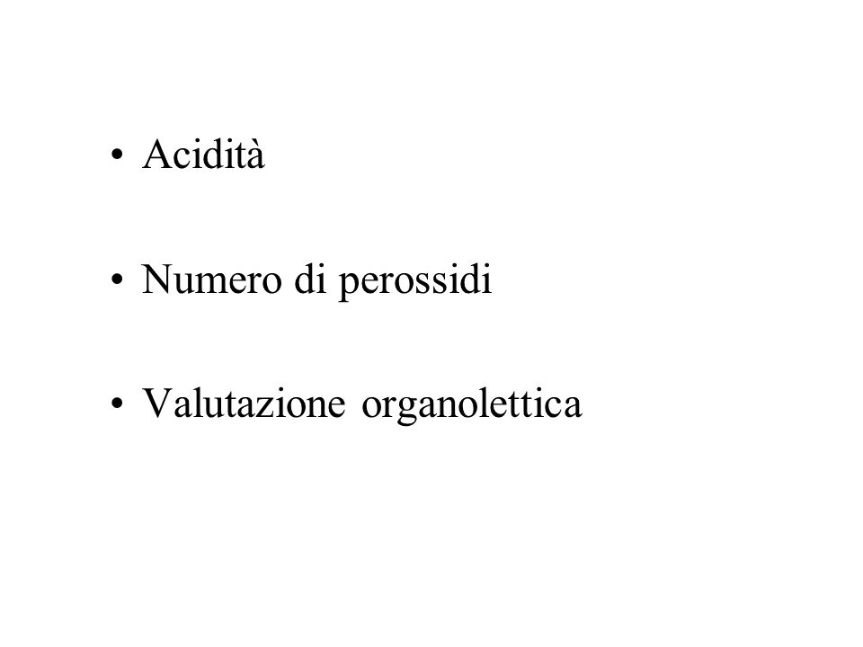 Acidità Numero di perossidi Valutazione organolettica