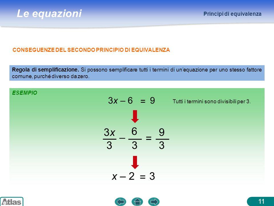 3x = 9 3 6 – x – 2 = 3 3x – 6 = 9 11 Principi di equivalenza