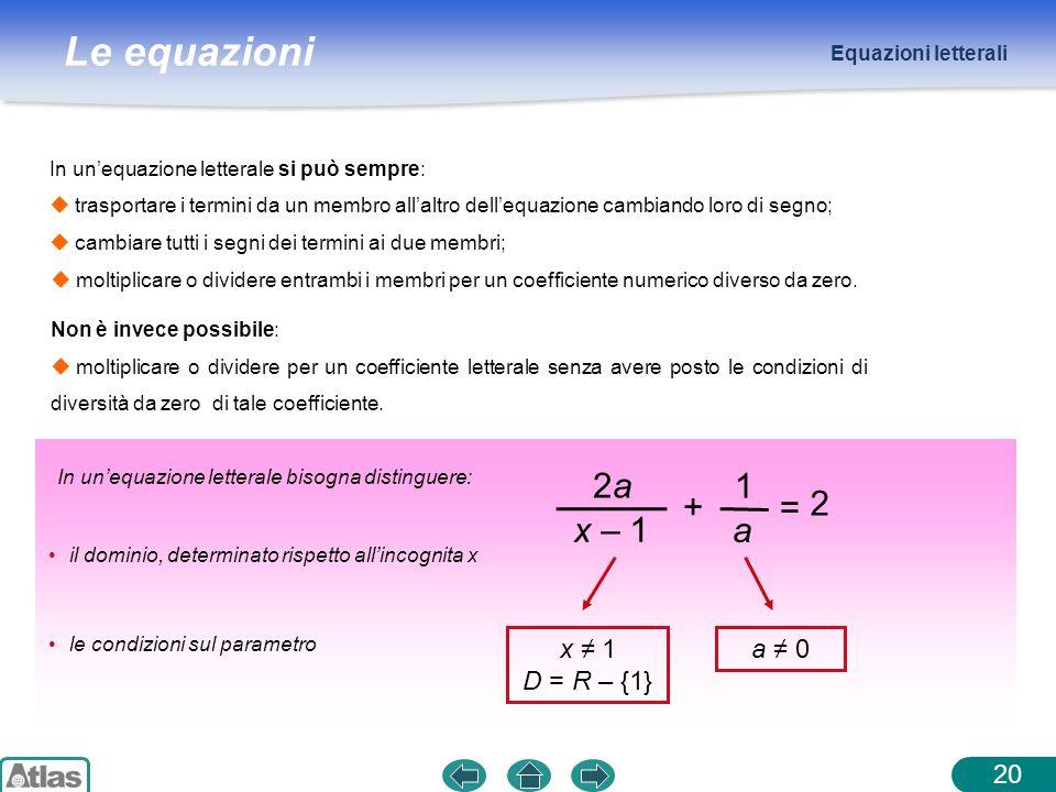 + = 1 a 2a x – 1 2 x ≠ 1 D = R – {1} a ≠ 0 20 Equazioni letterali
