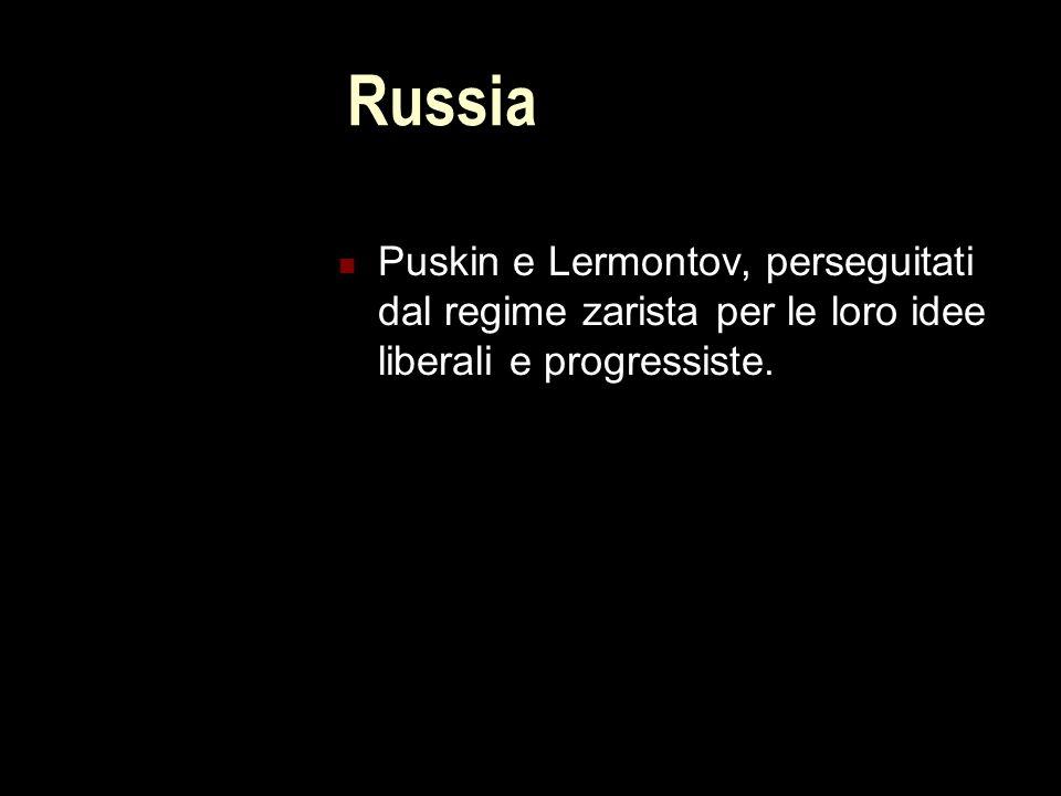 Russia Puskin e Lermontov, perseguitati dal regime zarista per le loro idee liberali e progressiste.