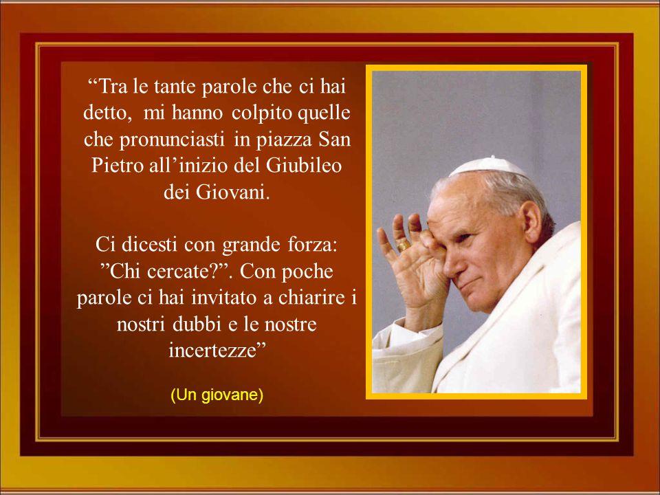 Tra le tante parole che ci hai detto, mi hanno colpito quelle che pronunciasti in piazza San Pietro all'inizio del Giubileo dei Giovani.