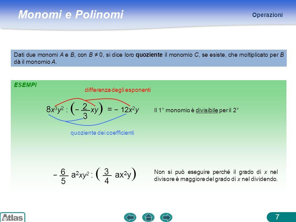 8x3y2 : (− xy) = − 12x2y 2 3 6 3 5 4 − a2xy2 : ( ax2y) Operazioni