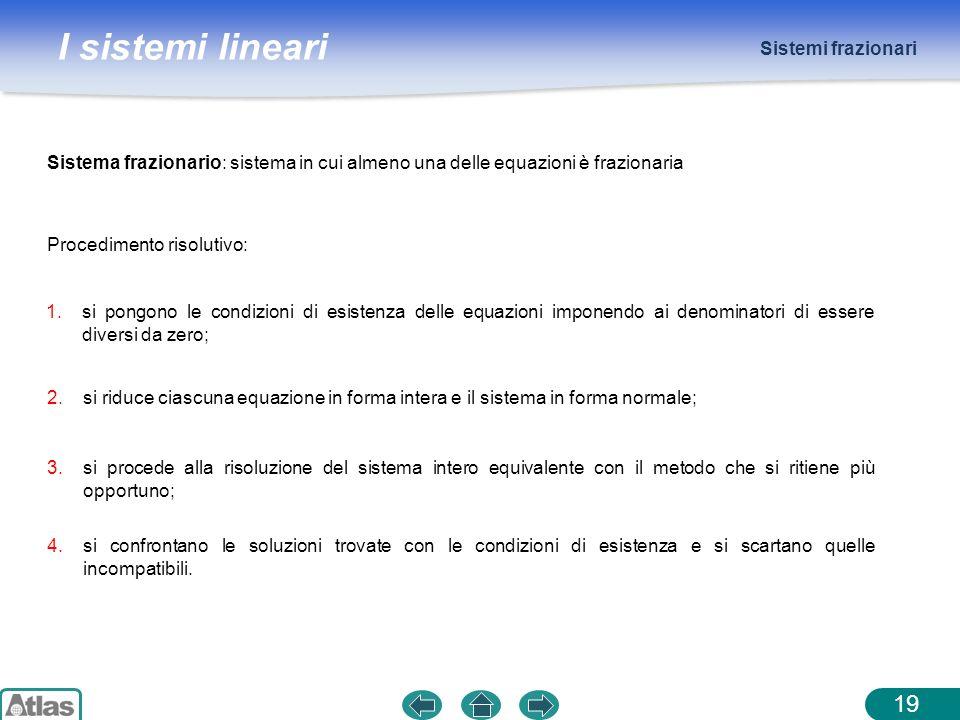 Sistemi frazionari Sistema frazionario: sistema in cui almeno una delle equazioni è frazionaria. Procedimento risolutivo: