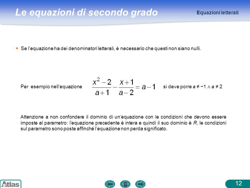 Equazioni letteraliSe l'equazione ha dei denominatori letterali, è necessario che questi non siano nulli.