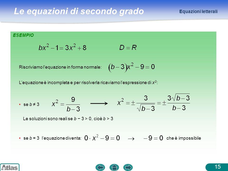 Equazioni letteraliESEMPIO. Riscriviamo l'equazione in forma normale: L'equazione è incompleta e per risolverla ricaviamo l'espressione di x2: