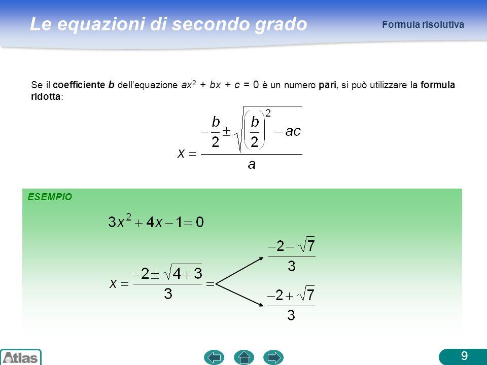 Formula risolutiva Se il coefficiente b dell'equazione ax2 + bx + c = 0 è un numero pari, si può utilizzare la formula ridotta:
