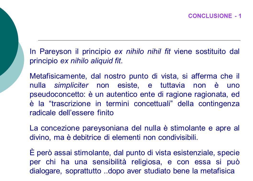 CONCLUSIONE - 1 In Pareyson il principio ex nihilo nihil fit viene sostituito dal principio ex nihilo aliquid fit.