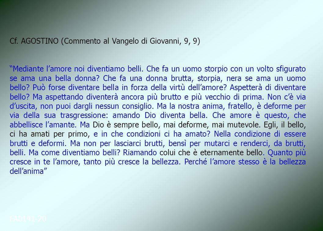 Cf. AGOSTINO (Commento al Vangelo di Giovanni, 9, 9)