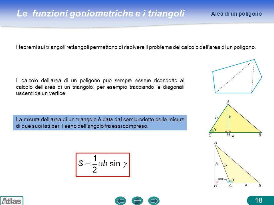 Area di un poligono I teoremi sui triangoli rettangoli permettono di risolvere il problema del calcolo dell'area di un poligono.