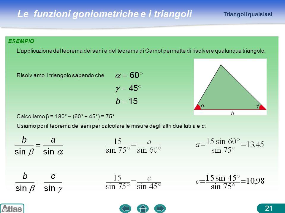 Triangoli qualsiasi ESEMPIO. L'applicazione del teorema dei seni e del teorema di Carnot permette di risolvere qualunque triangolo.