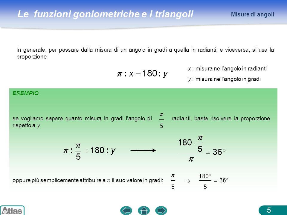 Misure di angoli In generale, per passare dalla misura di un angolo in gradi a quella in radianti, e viceversa, si usa la proporzione.