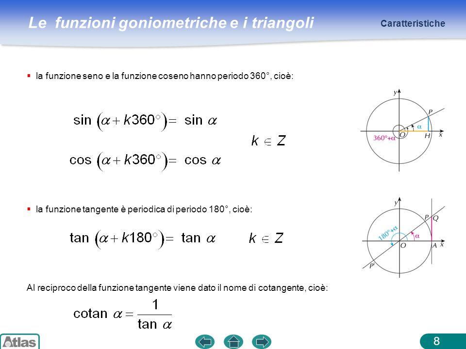 Caratteristiche la funzione seno e la funzione coseno hanno periodo 360°, cioè: la funzione tangente è periodica di periodo 180°, cioè: