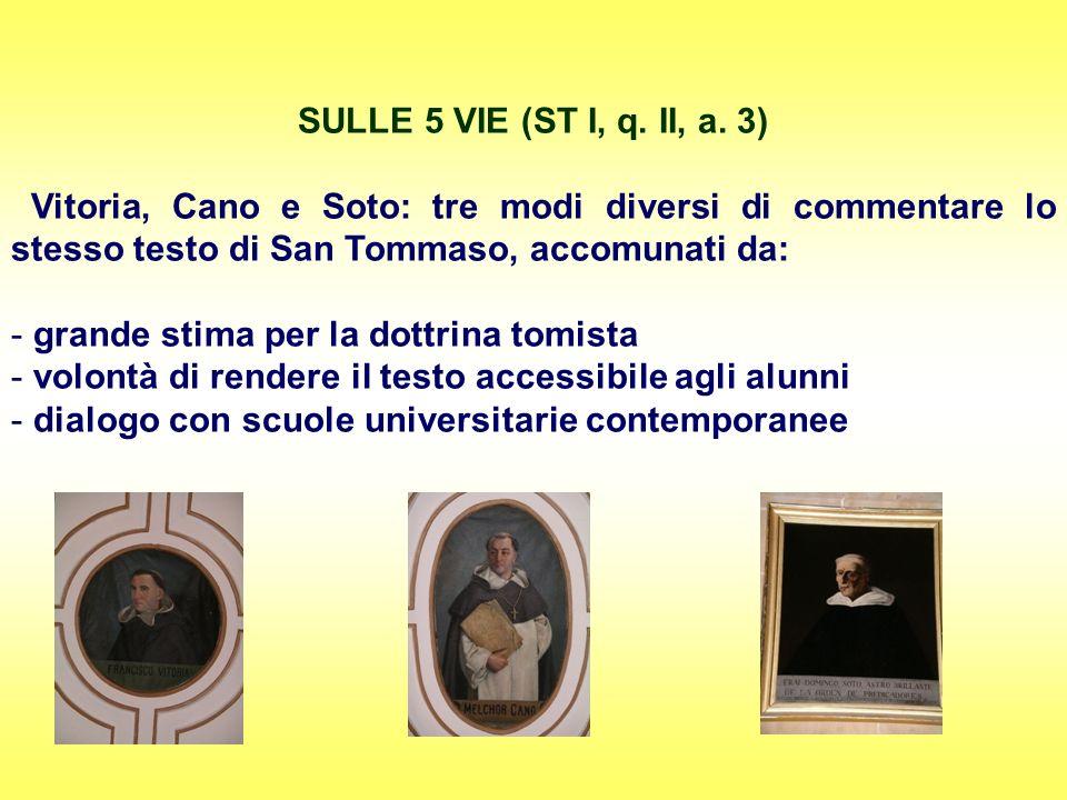 SULLE 5 VIE (ST I, q. II, a. 3) Vitoria, Cano e Soto: tre modi diversi di commentare lo stesso testo di San Tommaso, accomunati da: