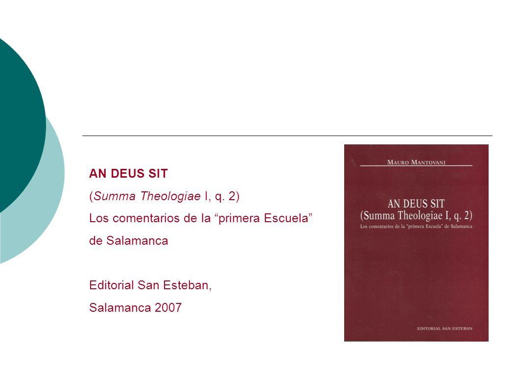 AN DEUS SIT (Summa Theologiae I, q. 2) Los comentarios de la primera Escuela de Salamanca. Editorial San Esteban,