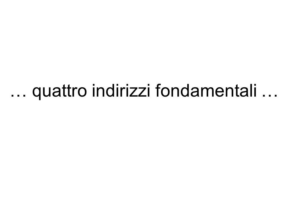 … quattro indirizzi fondamentali …