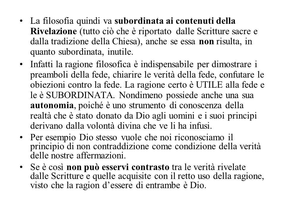 La filosofia quindi va subordinata ai contenuti della Rivelazione (tutto ciò che è riportato dalle Scritture sacre e dalla tradizione della Chiesa), anche se essa non risulta, in quanto subordinata, inutile.