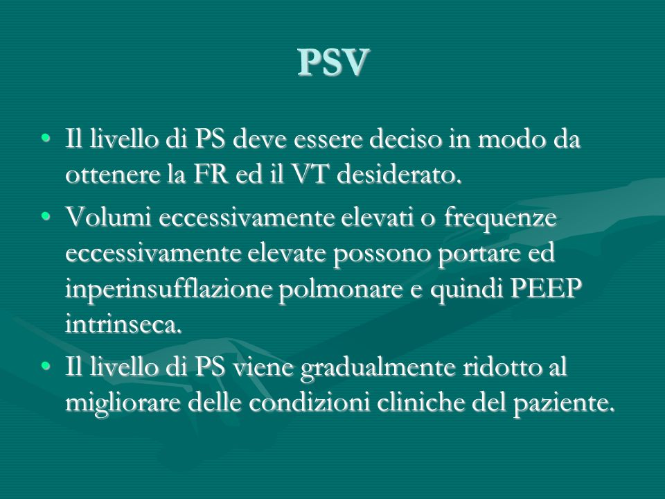 PSV Il livello di PS deve essere deciso in modo da ottenere la FR ed il VT desiderato.
