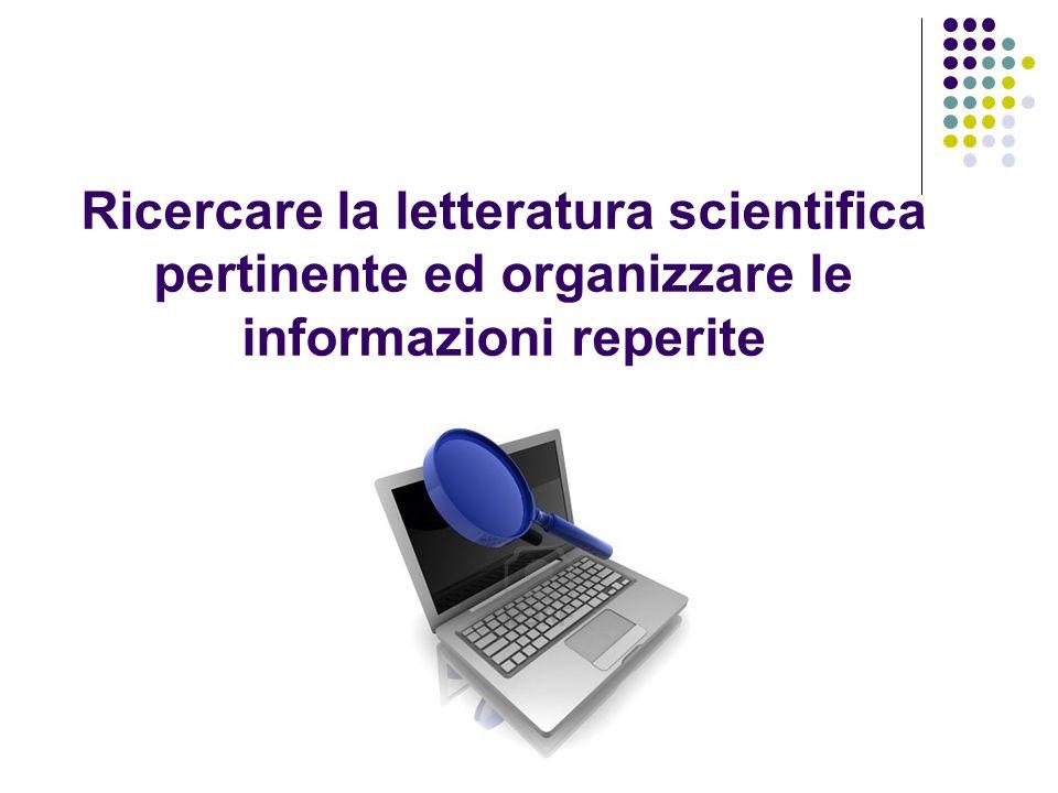 Ricercare la letteratura scientifica pertinente ed organizzare le informazioni reperite
