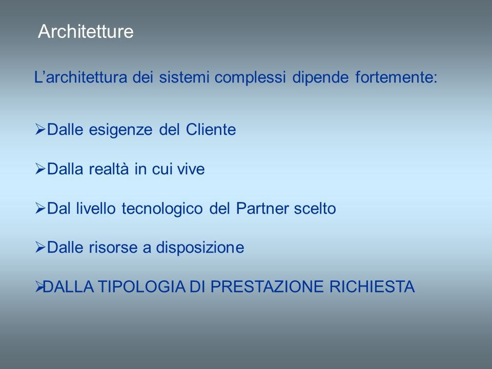 Architetture L'architettura dei sistemi complessi dipende fortemente: