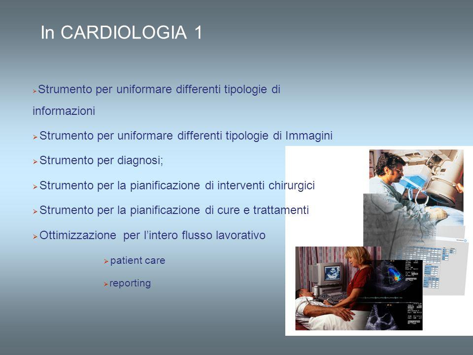 In CARDIOLOGIA 1 Strumento per uniformare differenti tipologie di informazioni. Strumento per uniformare differenti tipologie di Immagini.