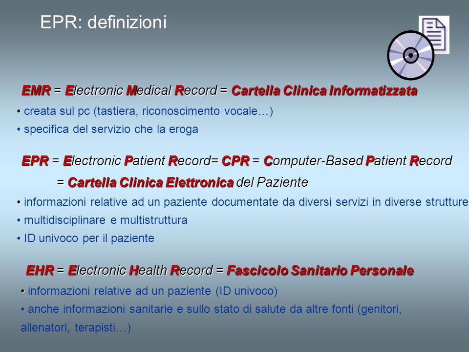 EPR: definizioni EMR = Electronic Medical Record = Cartella Clinica Informatizzata. creata sul pc (tastiera, riconoscimento vocale…)