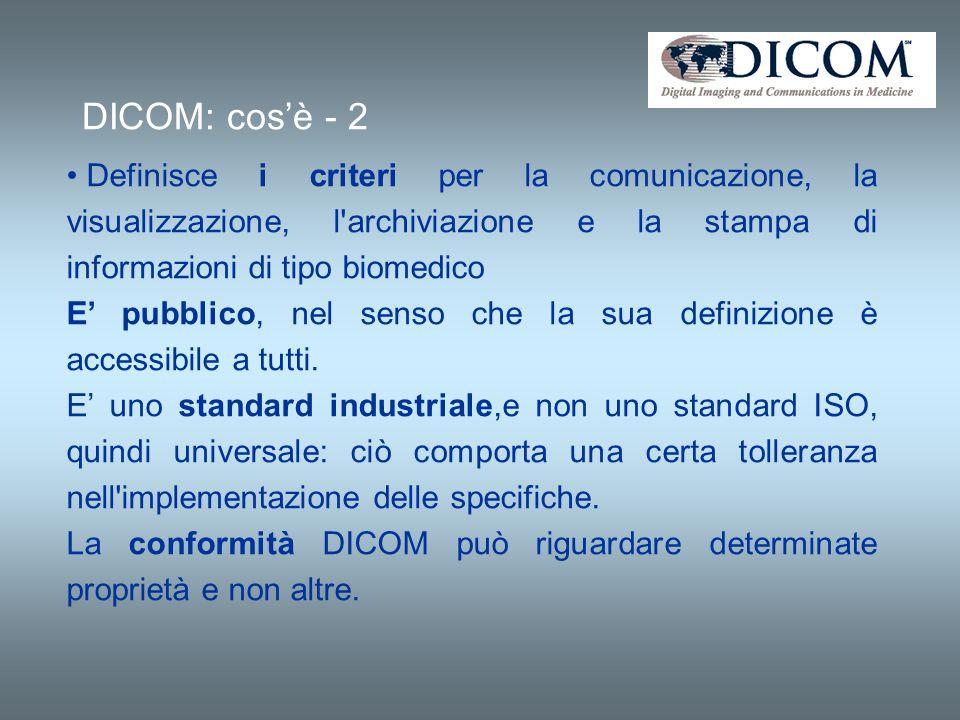 DICOM: cos'è - 2 Definisce i criteri per la comunicazione, la visualizzazione, l archiviazione e la stampa di informazioni di tipo biomedico.
