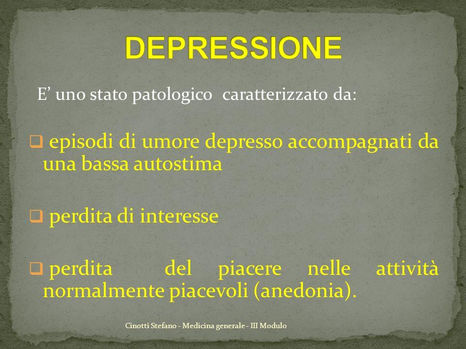DEPRESSIONE E' uno stato patologico caratterizzato da: episodi di umore depresso accompagnati da una bassa autostima.