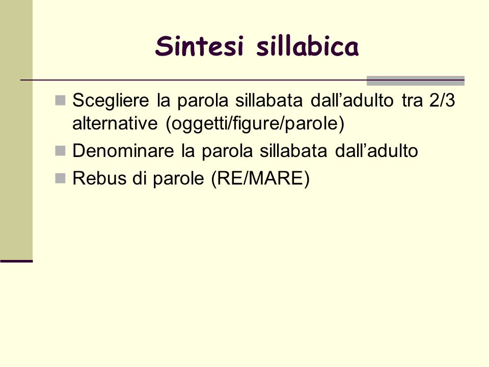 Sintesi sillabica Scegliere la parola sillabata dall'adulto tra 2/3 alternative (oggetti/figure/parole)