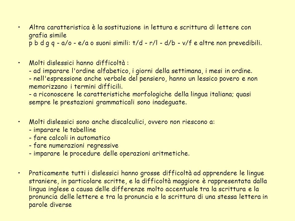Altra caratteristica è la sostituzione in lettura e scrittura di lettere con grafia simile p b d g q - a/o - e/a o suoni simili: t/d - r/l - d/b - v/f e altre non prevedibili.
