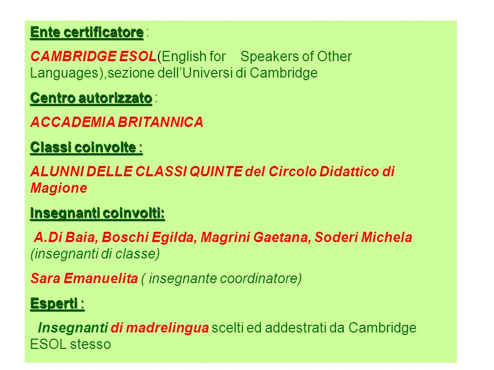 Ente certificatore : CAMBRIDGE ESOL(English for Speakers of Other Languages),sezione dell'Universi di Cambridge.