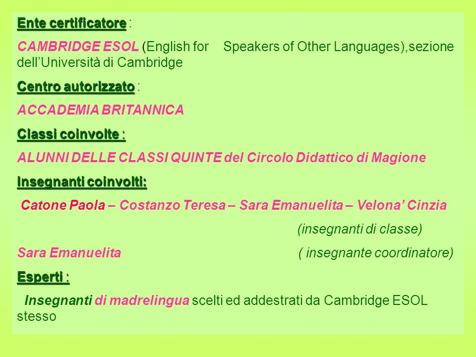 Ente certificatore : CAMBRIDGE ESOL (English for Speakers of Other Languages),sezione dell'Università di Cambridge.