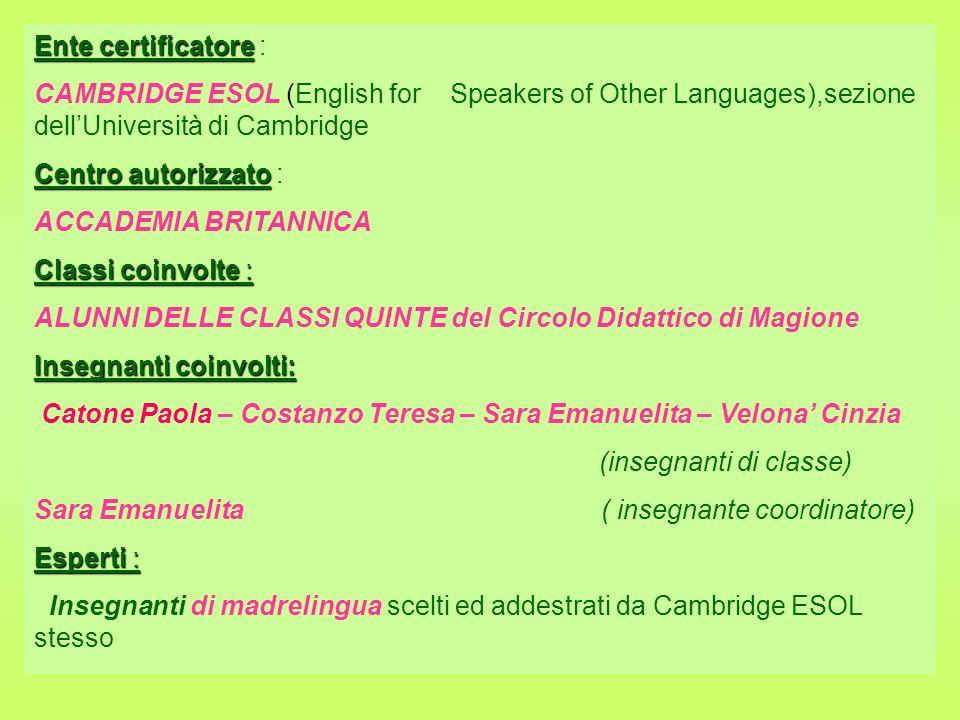 Ente certificatore :CAMBRIDGE ESOL (English for Speakers of Other Languages),sezione dell'Università di Cambridge.