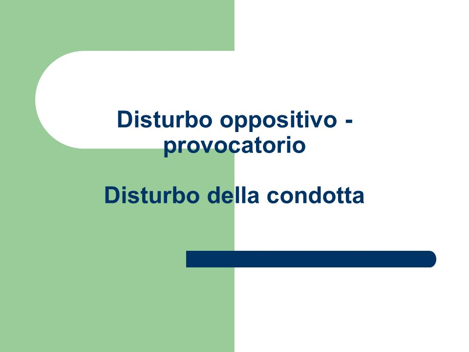 Disturbo oppositivo -provocatorio Disturbo della condotta