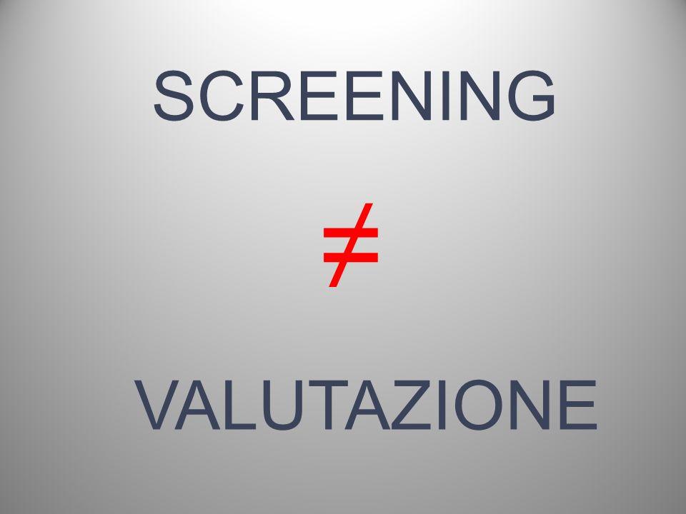 SCREENING ≠ VALUTAZIONE