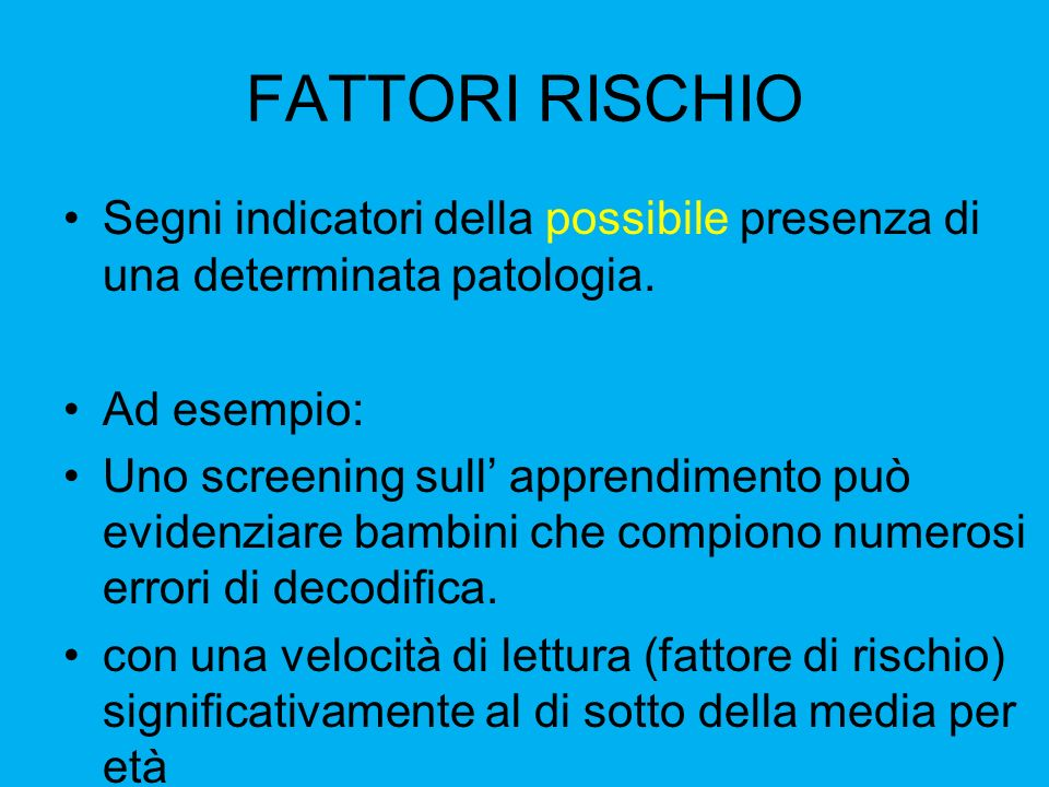 FATTORI RISCHIO Segni indicatori della possibile presenza di una determinata patologia. Ad esempio: