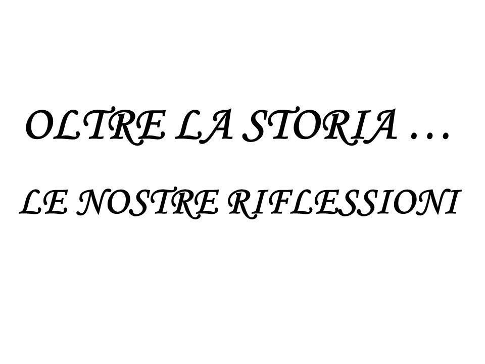 OLTRE LA STORIA … LE NOSTRE RIFLESSIONI