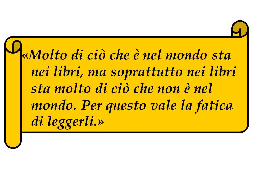 «Molto di ciò che è nel mondo sta nei libri, ma soprattutto nei libri sta molto di ciò che non è nel mondo.