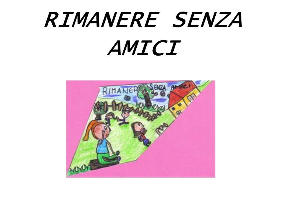 RIMANERE SENZA AMICI