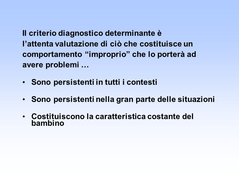 Il criterio diagnostico determinante è