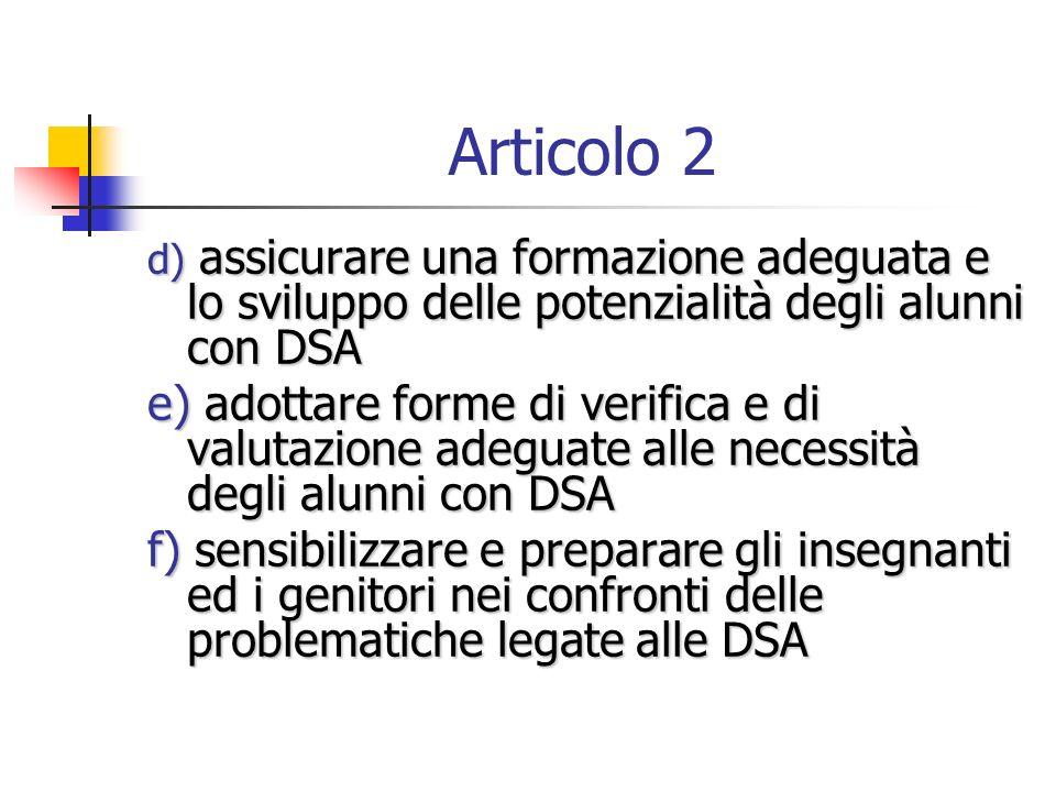 Articolo 2 d) assicurare una formazione adeguata e lo sviluppo delle potenzialità degli alunni con DSA