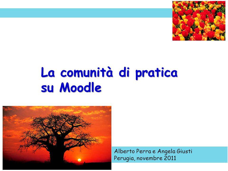 La comunità di pratica su Moodle Alberto Perra e Angela Giusti