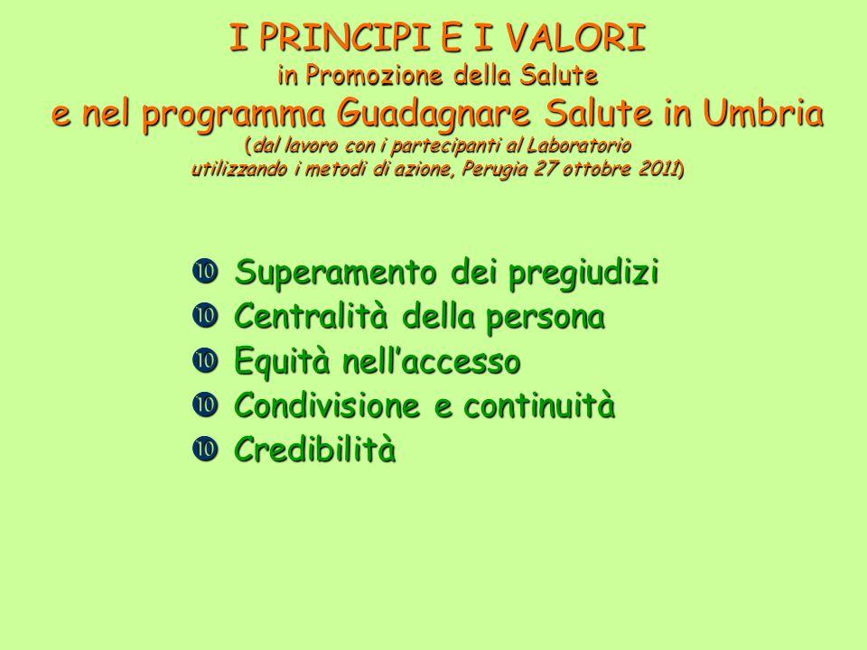I PRINCIPI E I VALORI in Promozione della Salute e nel programma Guadagnare Salute in Umbria (dal lavoro con i partecipanti al Laboratorio utilizzando i metodi di azione, Perugia 27 ottobre 2011)