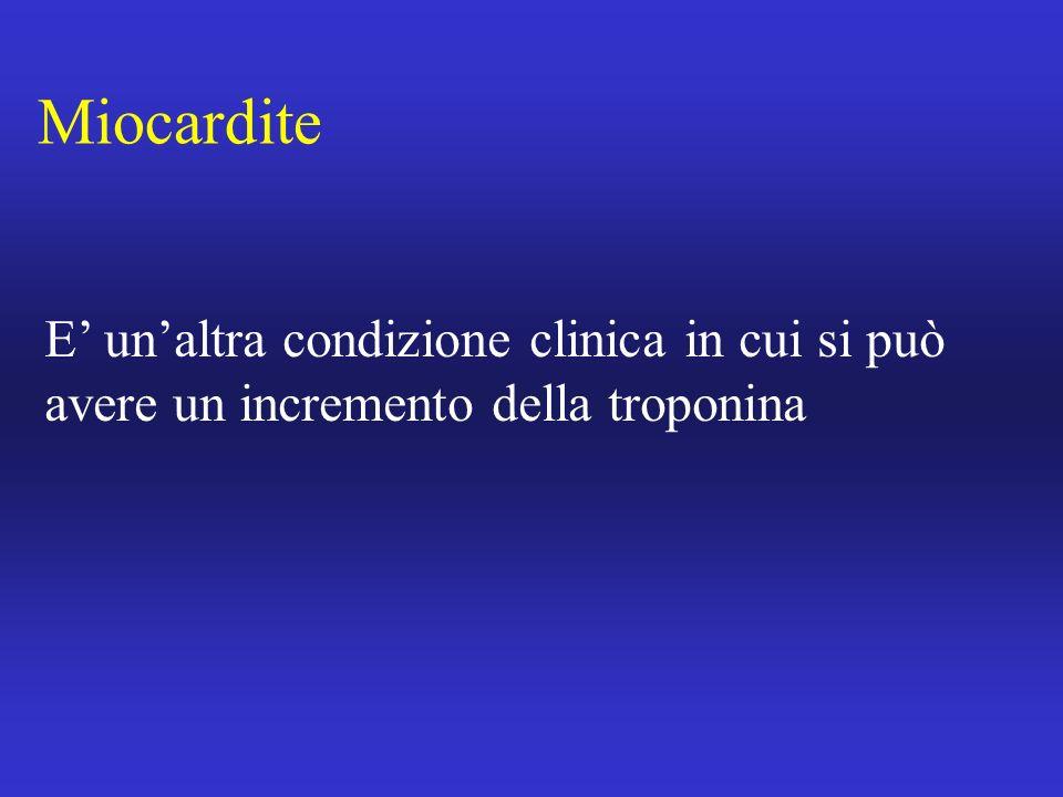 Miocardite E' un'altra condizione clinica in cui si può avere un incremento della troponina